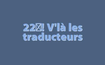 22! V'là les traducteurs