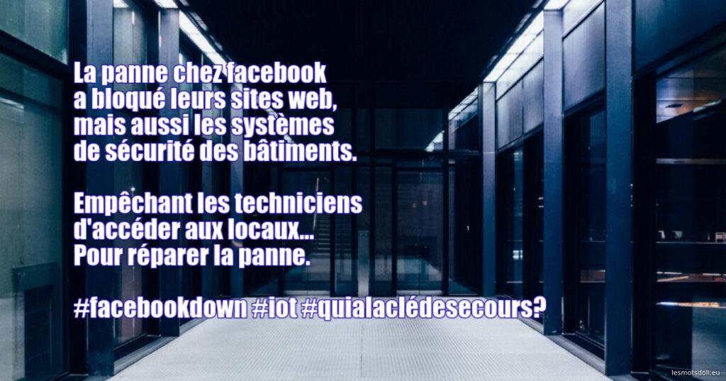La panne chez facebook a bloqué leurs sites web, mais aussi les systèmes de sécurité des bâtiments.  Empêchant les techniciens d'accéder aux locaux... Pour réparer la panne.